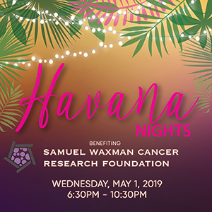 Havana Nights Benefiting the Samuel Waxman Cancer Research Foundation