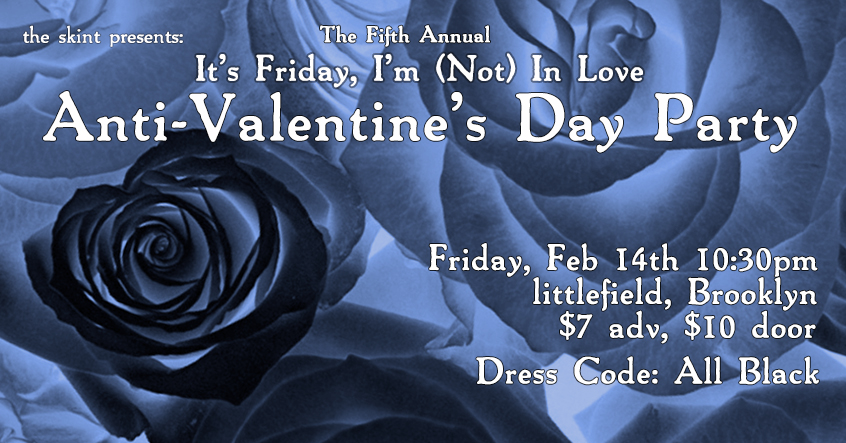 "the skint presents: The Fifth Annual ""It's Friday, I'm (Not) In Love"" Anti-Valentine's Day Party"