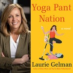 Yoga Pant Nation, a novel, by Laurie Gelman