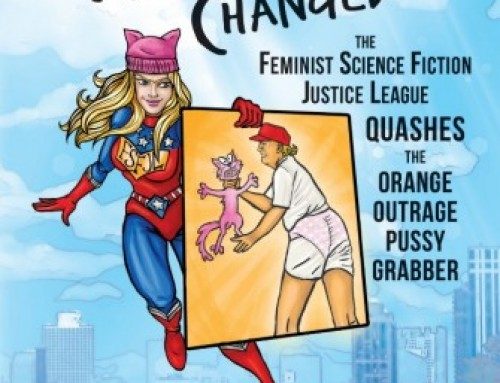 Book Release: When Trump Changed: The Feminist Science Fiction Justice League Quashes the Orange Outrage Pussy Grabber
