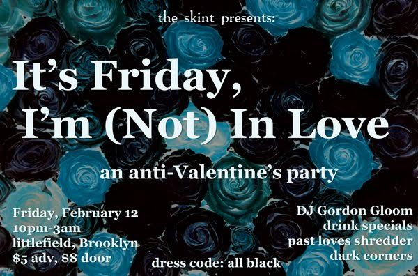 the skint presents: It's Friday, I'm (Not) In Love: An Anti-Valentine's Party